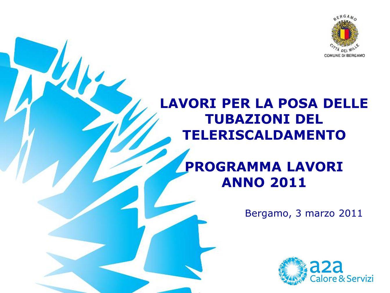 LAVORI PER LA POSA DELLE TUBAZIONI DEL TELERISCALDAMENTO PROGRAMMA LAVORI ANNO 2011 Bergamo, 3 marzo 2011