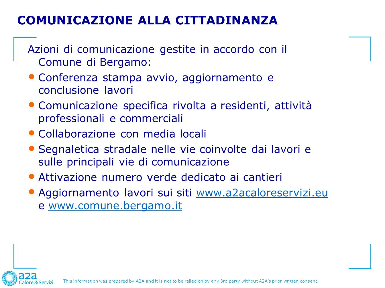 This information was prepared by A2A and it is not to be relied on by any 3rd party without A2As prior written consent. COMUNICAZIONE ALLA CITTADINANZ