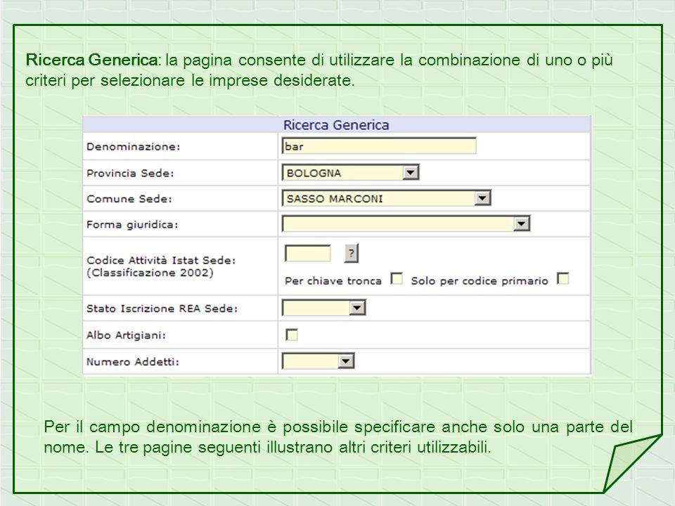 Ricerca Generica: la pagina consente di utilizzare la combinazione di uno o più criteri per selezionare le imprese desiderate. Per il campo denominazi