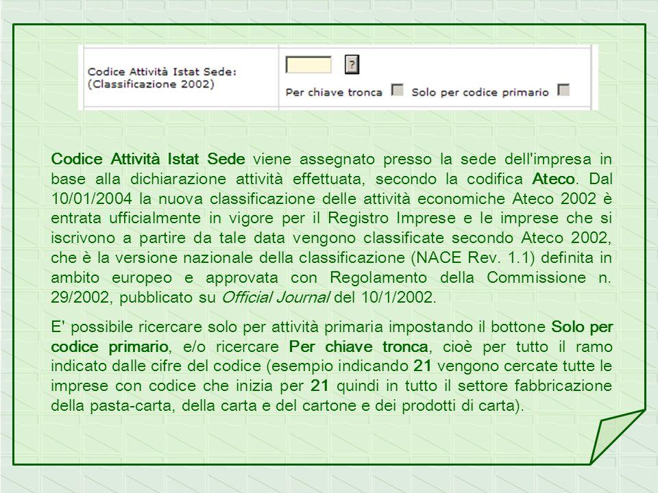 Codice Attività Istat Sede viene assegnato presso la sede dell'impresa in base alla dichiarazione attività effettuata, secondo la codifica Ateco. Dal