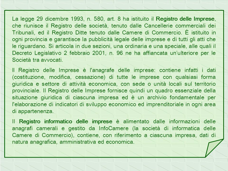 La legge 29 dicembre 1993, n. 580, art. 8 ha istituito il Registro delle Imprese, che riunisce il Registro delle società, tenuto dalle Cancellerie com