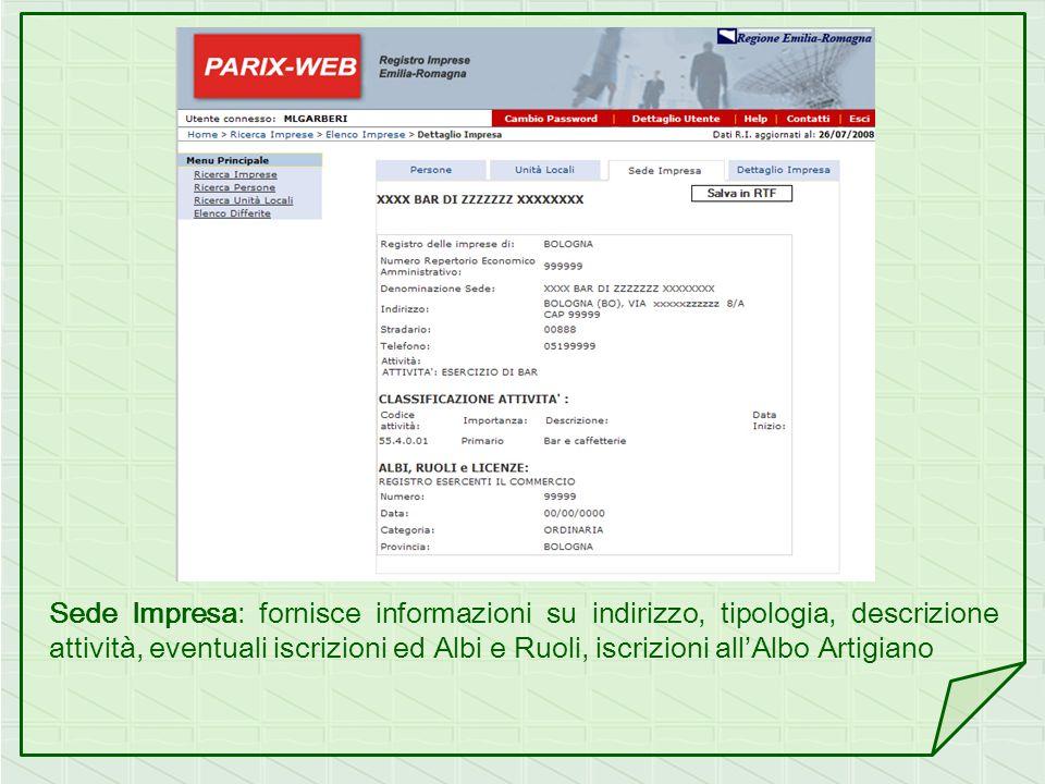 Sede Impresa: fornisce informazioni su indirizzo, tipologia, descrizione attività, eventuali iscrizioni ed Albi e Ruoli, iscrizioni allAlbo Artigiano
