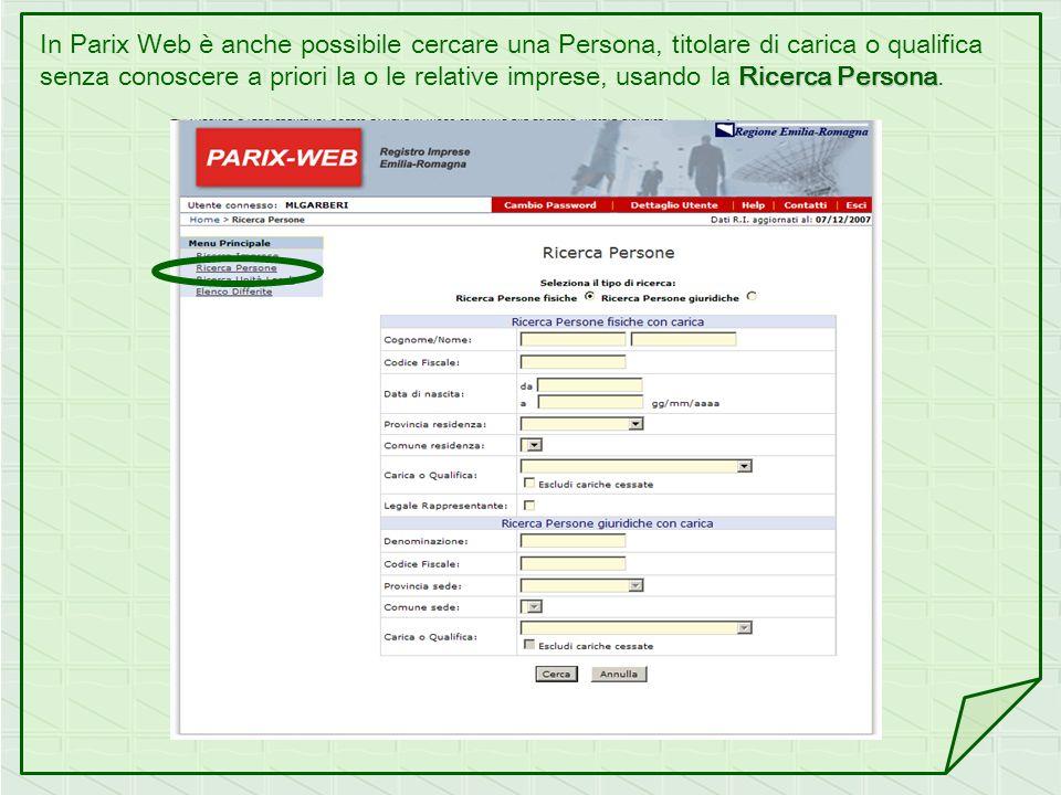 In Parix Web è anche possibile cercare una Persona, titolare di carica o qualifica Ricerca Persona senza conoscere a priori la o le relative imprese,