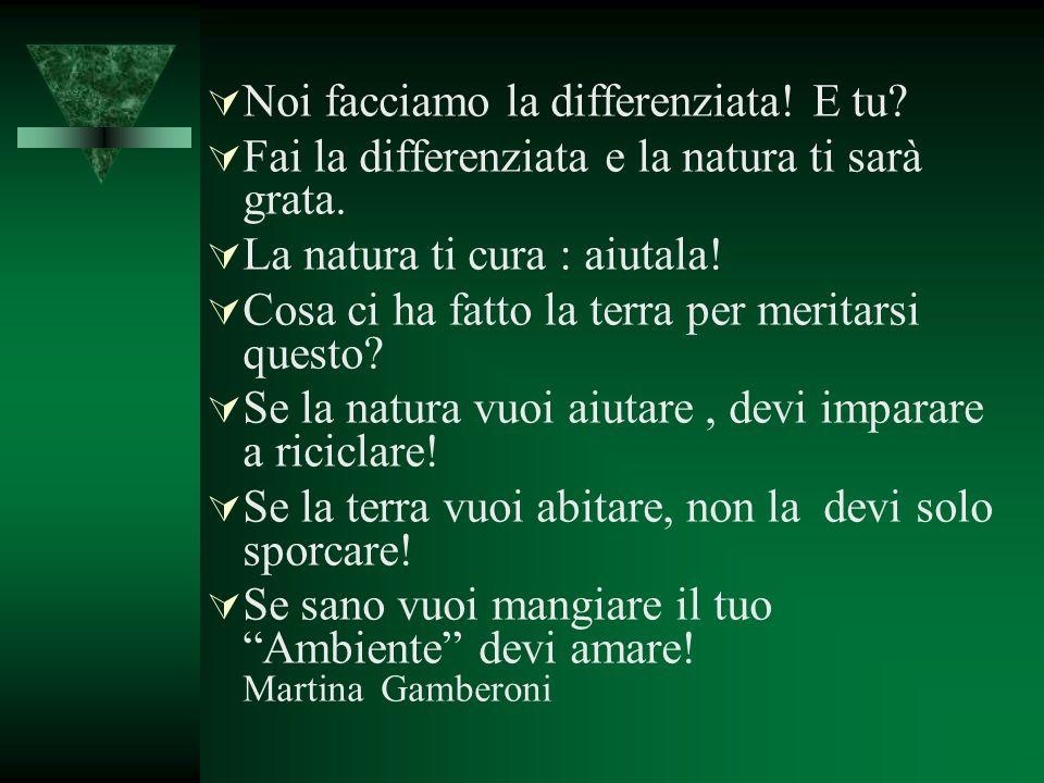 Noi facciamo la differenziata! E tu? Fai la differenziata e la natura ti sarà grata. La natura ti cura : aiutala! Cosa ci ha fatto la terra per merita