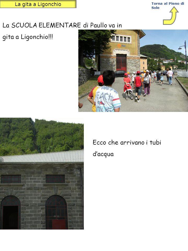 Torna al Pieno di Sole La gita a Ligonchio La SCUOLA ELEMENTARE di Paullo va in gita a Ligonchio!!! Ecco che arrivano i tubi dacqua