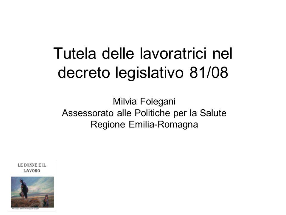Tutela delle lavoratrici nel decreto legislativo 81/08 Milvia Folegani Assessorato alle Politiche per la Salute Regione Emilia-Romagna