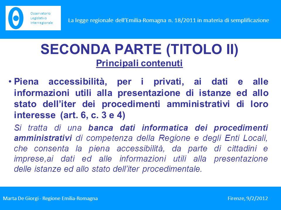 SECONDA PARTE (TITOLO II) Principali contenuti Piena accessibilità, per i privati, ai dati e alle informazioni utili alla presentazione di istanze ed allo stato delliter dei procedimenti amministrativi di loro interesse (art.