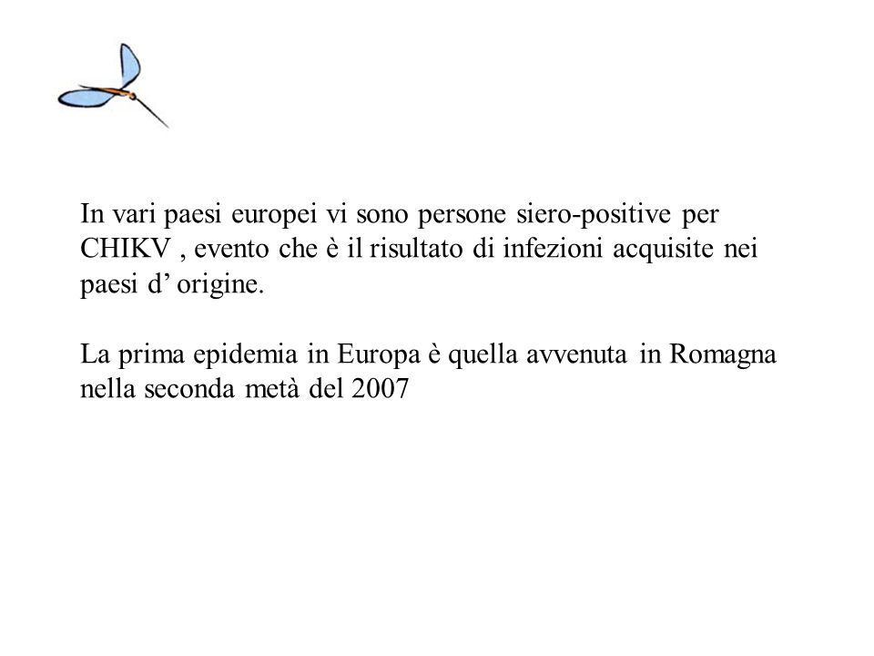 In vari paesi europei vi sono persone siero-positive per CHIKV, evento che è il risultato di infezioni acquisite nei paesi d origine. La prima epidemi