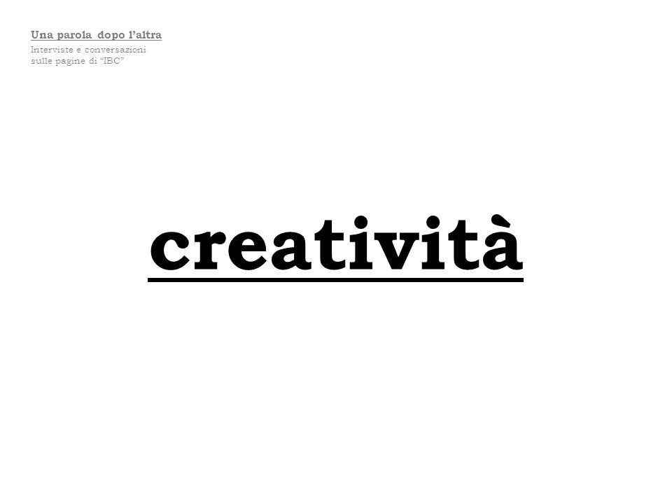 creatività Una parola dopo laltra Interviste e conversazioni sulle pagine di IBC