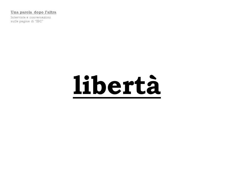 libertà Una parola dopo laltra Interviste e conversazioni sulle pagine di IBC