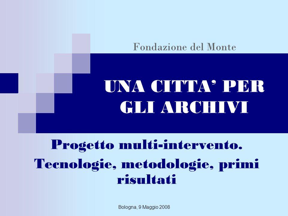 Bologna, 9 Maggio 2008 Obiettivi Una Città per gli Archivi si pone l obiettivo di: tutelare rendere accessibile gli archivi a maggiore rischio di dispersione, con specifico riguardo a: i fondi otto-novecenteschi della città di Bologna