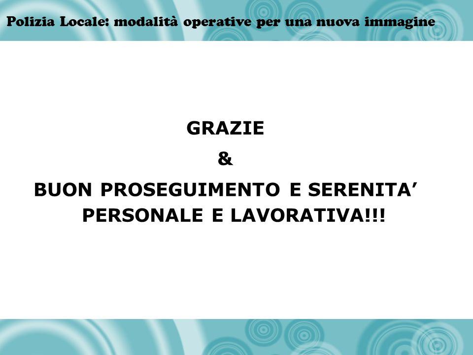 Polizia Locale: modalità operative per una nuova immagine GRAZIE & BUON PROSEGUIMENTO E SERENITA PERSONALE E LAVORATIVA!!!