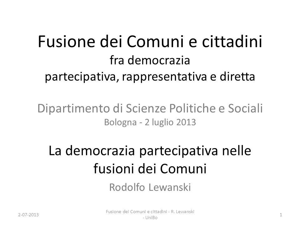 Fusione dei Comuni e cittadini fra democrazia partecipativa, rappresentativa e diretta Dipartimento di Scienze Politiche e Sociali Bologna - 2 luglio