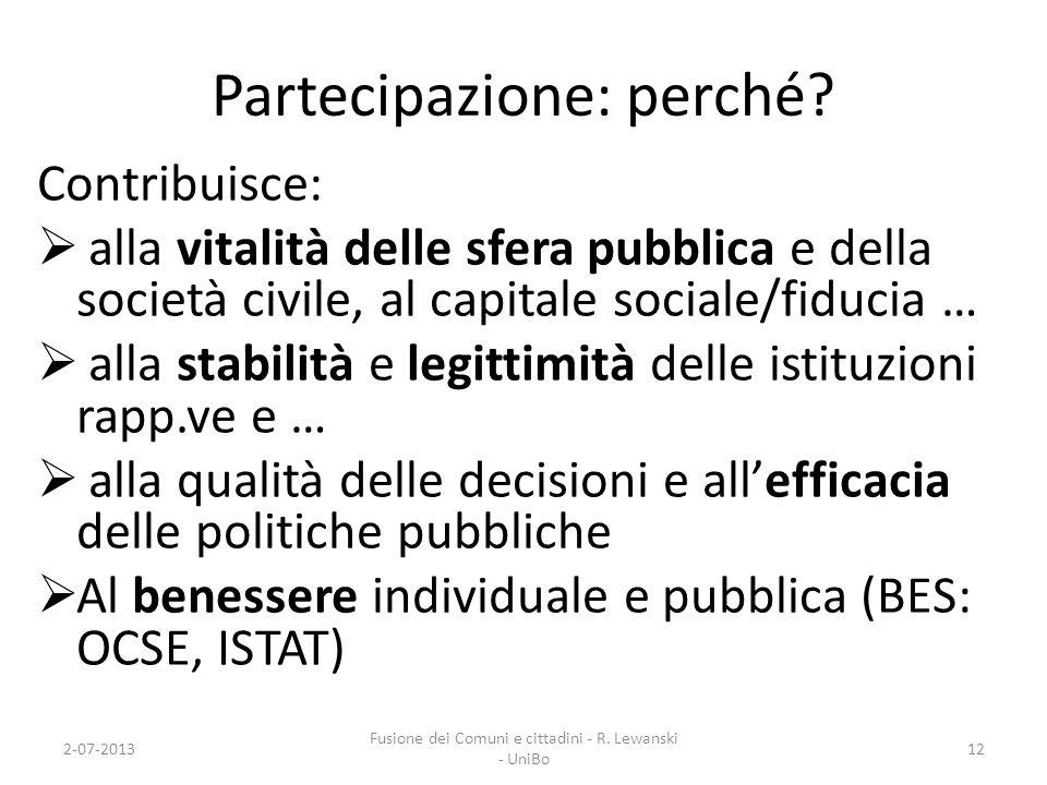 Partecipazione: perché? Contribuisce: alla vitalità delle sfera pubblica e della società civile, al capitale sociale/fiducia … alla stabilità e legitt