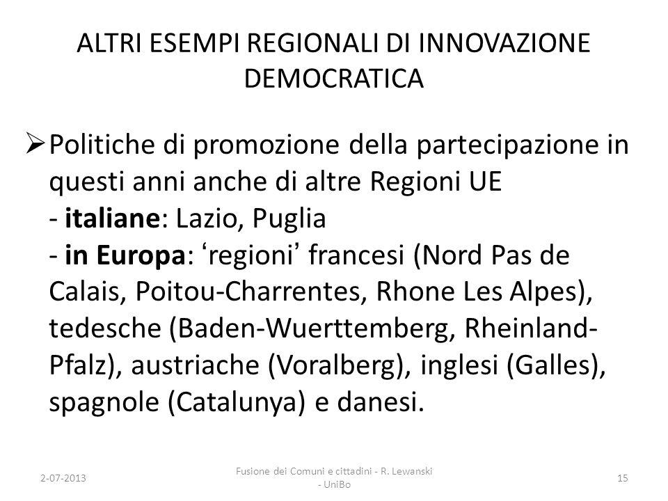 ALTRI ESEMPI REGIONALI DI INNOVAZIONE DEMOCRATICA Politiche di promozione della partecipazione in questi anni anche di altre Regioni UE - italiane: La