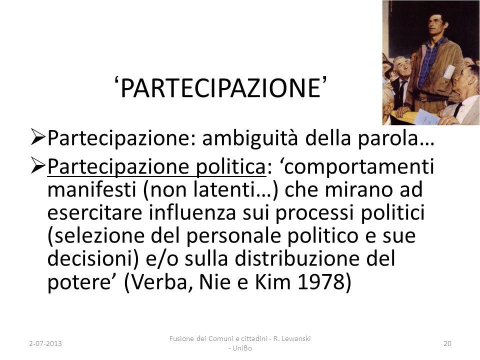 PARTECIPAZIONE Partecipazione: ambiguità della parola… Partecipazione politica: comportamenti manifesti (non latenti…) che mirano ad esercitare influe