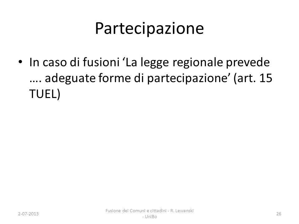 Partecipazione In caso di fusioni La legge regionale prevede …. adeguate forme di partecipazione (art. 15 TUEL) 2-07-2013 Fusione dei Comuni e cittadi