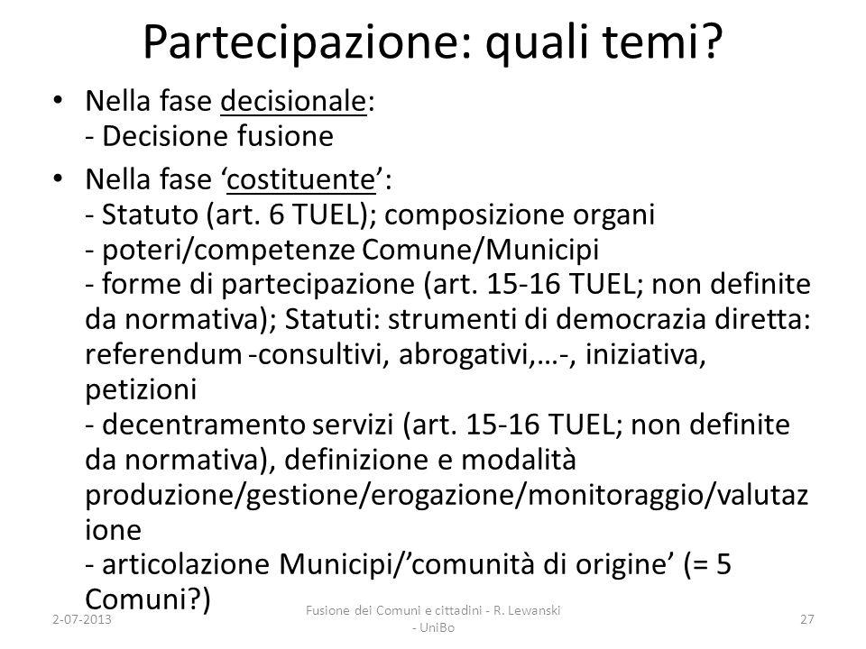 Partecipazione: quali temi? Nella fase decisionale: - Decisione fusione Nella fase costituente: - Statuto (art. 6 TUEL); composizione organi - poteri/