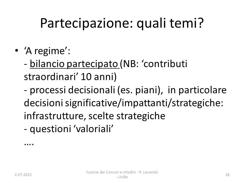 Partecipazione: quali temi? A regime: - bilancio partecipato (NB: contributi straordinari 10 anni) - processi decisionali (es. piani), in particolare