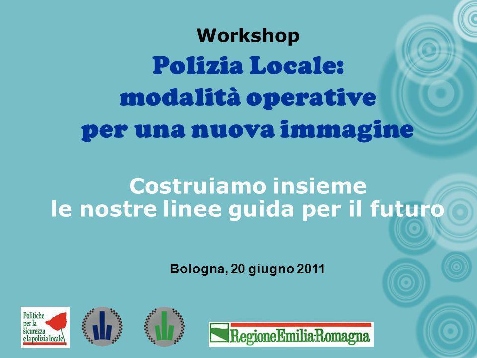 Polizia Locale: modalità operative per una nuova immagine Workshop Polizia Locale: modalità operative per una nuova immagine Costruiamo insieme le nos