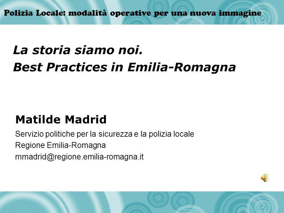 Polizia Locale: modalità operative per una nuova immagine Matilde Madrid Servizio politiche per la sicurezza e la polizia locale Regione Emilia-Romagn