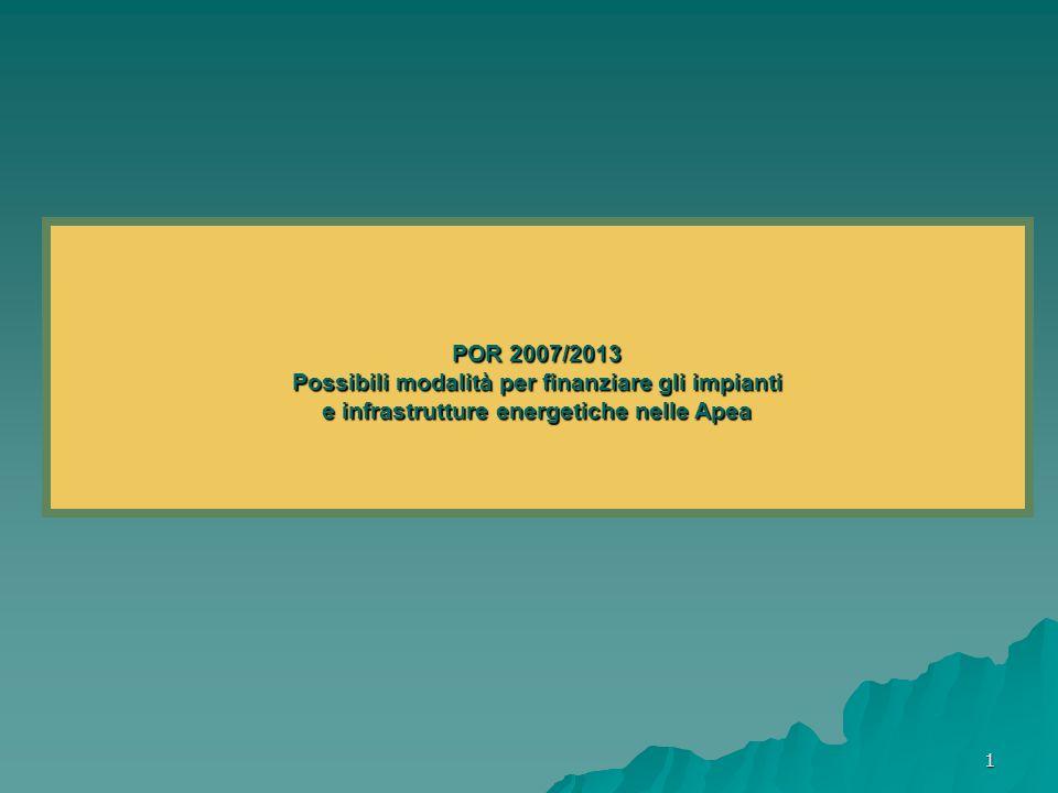 1 POR 2007/2013 Possibili modalità per finanziare gli impianti e infrastrutture energetiche nelle Apea