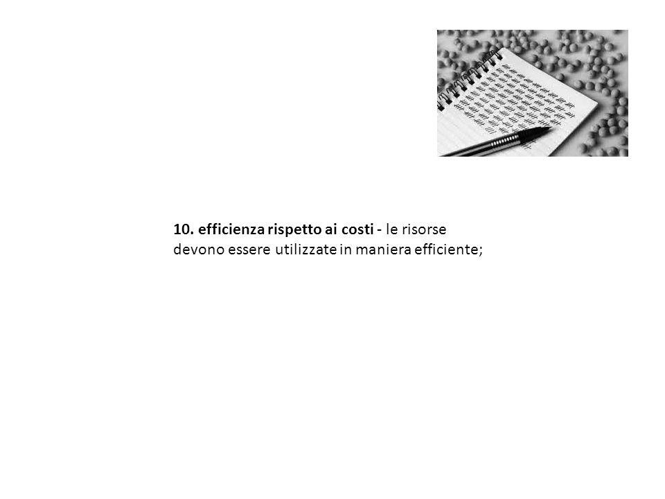 10. efficienza rispetto ai costi - le risorse devono essere utilizzate in maniera efficiente;