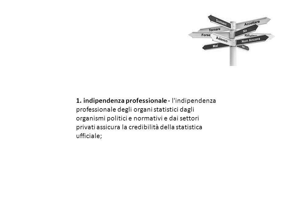 1. indipendenza professionale - l'indipendenza professionale degli organi statistici dagli organismi politici e normativi e dai settori privati assicu