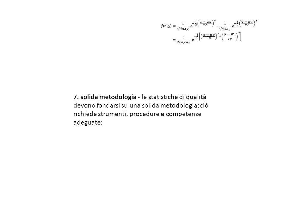 7. solida metodologia - le statistiche di qualità devono fondarsi su una solida metodologia; ciò richiede strumenti, procedure e competenze adeguate;