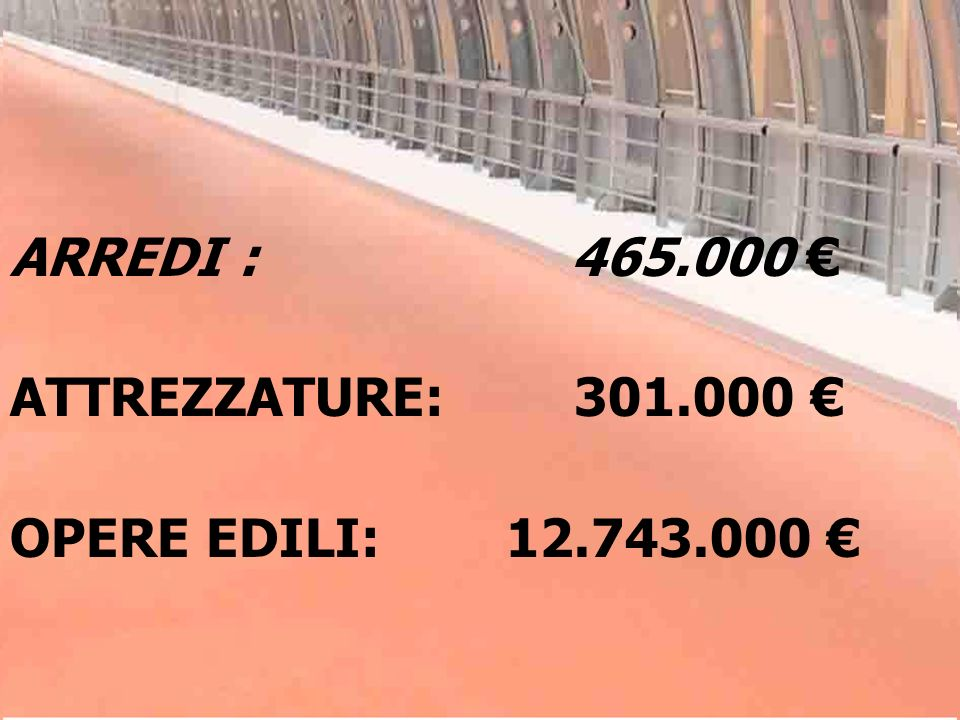 ARREDI : 465.000 ATTREZZATURE: 301.000 OPERE EDILI: 12.743.000