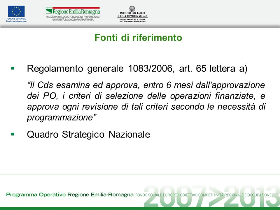 Fonti di riferimento Regolamento generale 1083/2006, art. 65 lettera a) Il Cds esamina ed approva, entro 6 mesi dallapprovazione dei PO, i criteri di