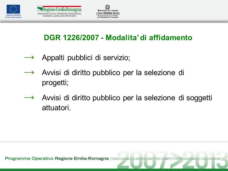 DGR 1226/2007 - Modalita di affidamento Appalti pubblici di servizio; Avvisi di diritto pubblico per la selezione di progetti; Avvisi di diritto pubblico per la selezione di soggetti attuatori.
