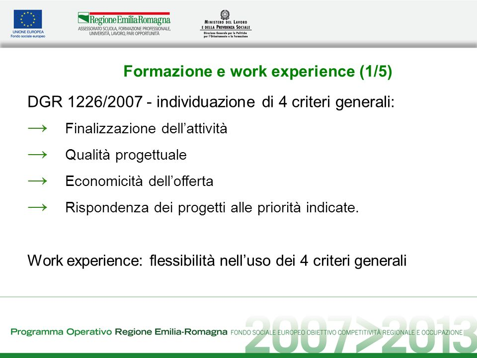 Formazione e work experience (1/5) DGR 1226/2007 - individuazione di 4 criteri generali : Finalizzazione dellattività Qualità progettuale Economicità dellofferta Rispondenza dei progetti alle priorità indicate.