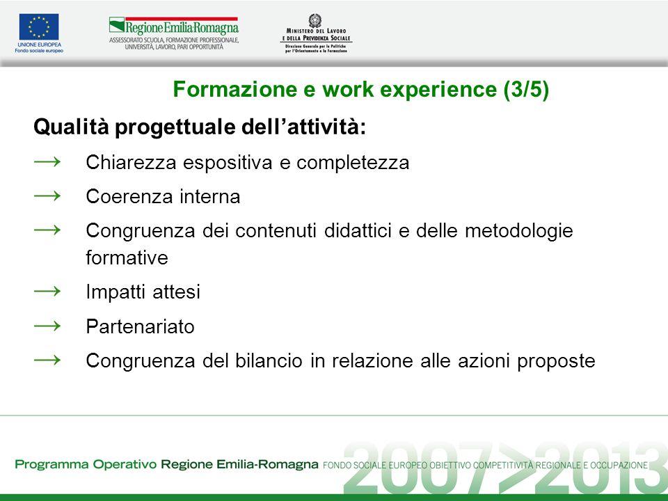 Formazione e work experience (3/5) Qualità progettuale dellattività: Chiarezza espositiva e completezza Coerenza interna Congruenza dei contenuti dida