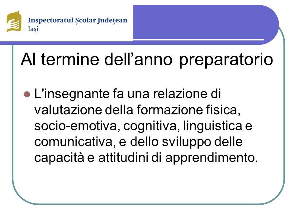 Al termine dellanno preparatorio L insegnante fa una relazione di valutazione della formazione fisica, socio-emotiva, cognitiva, linguistica e comunicativa, e dello sviluppo delle capacità e attitudini di apprendimento.