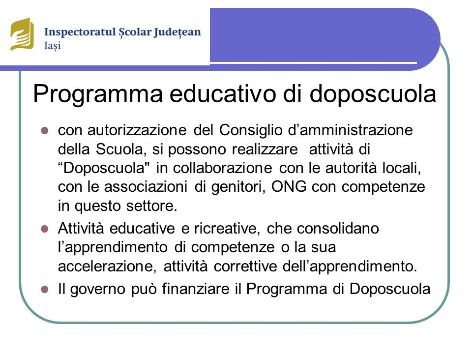 Programma educativo di doposcuola con autorizzazione del Consiglio damministrazione della Scuola, si possono realizzare attività di Doposcuola in collaborazione con le autorità locali, con le associazioni di genitori, ONG con competenze in questo settore.