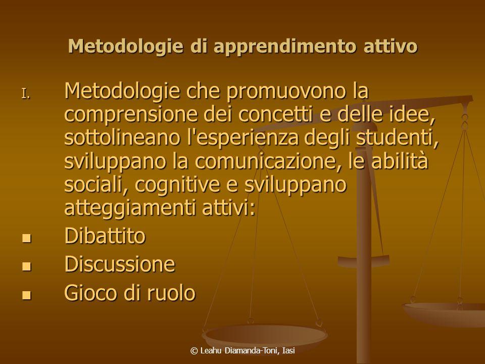 © Leahu Diamanda-Toni, Iasi Metodologie di apprendimento attivo I. Metodologie che promuovono la comprensione dei concetti e delle idee, sottolineano