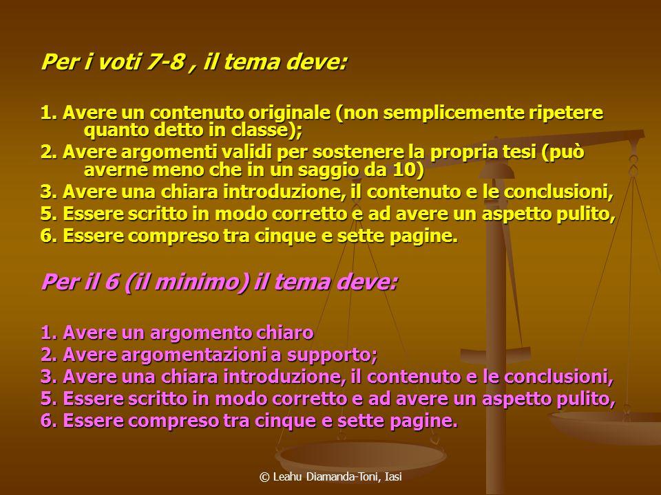 © Leahu Diamanda-Toni, Iasi Per i voti 7-8, il tema deve: 1. Avere un contenuto originale (non semplicemente ripetere quanto detto in classe); 2. Aver