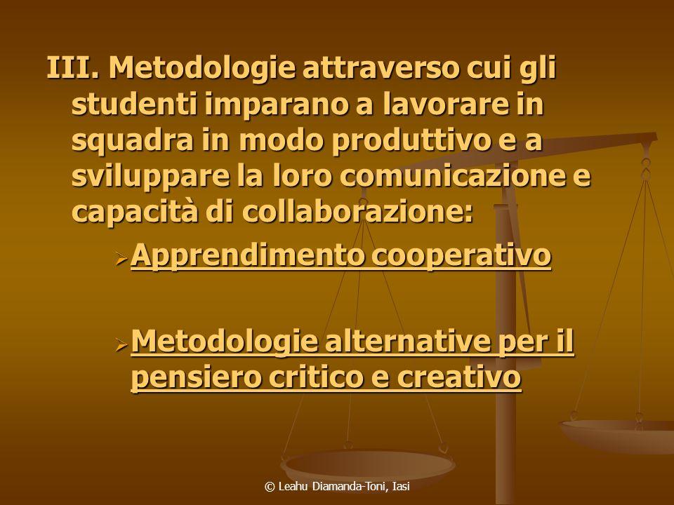 © Leahu Diamanda-Toni, Iasi III. Metodologie attraverso cui gli studenti imparano a lavorare in squadra in modo produttivo e a sviluppare la loro comu