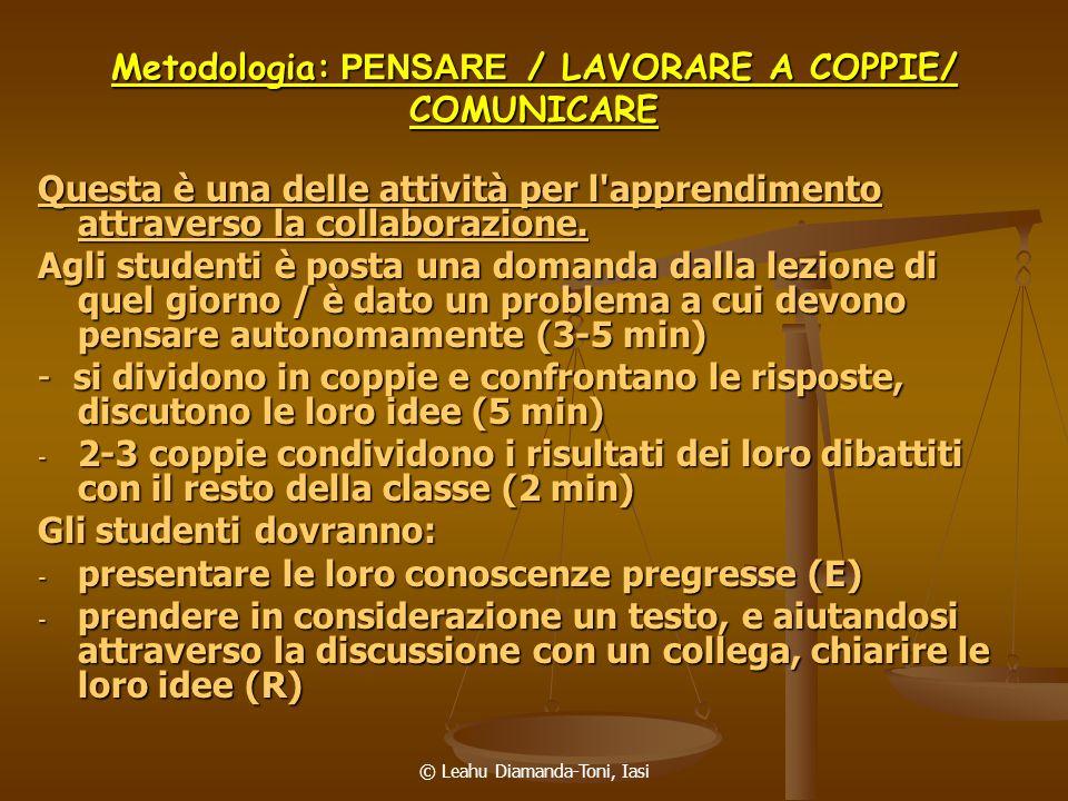 © Leahu Diamanda-Toni, Iasi Metodologia: PENSARE / LAVORARE A COPPIE/ COMUNICARE Questa è una delle attività per l'apprendimento attraverso la collabo