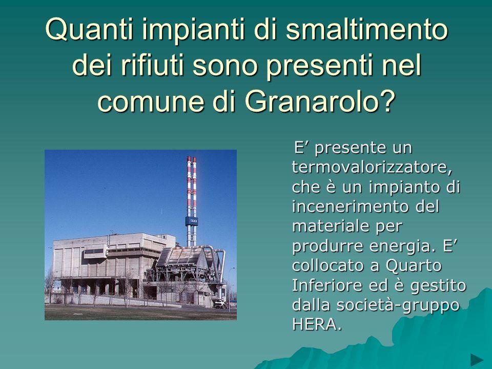Quanti impianti di smaltimento dei rifiuti sono presenti nel comune di Granarolo? E presente un termovalorizzatore, che è un impianto di incenerimento