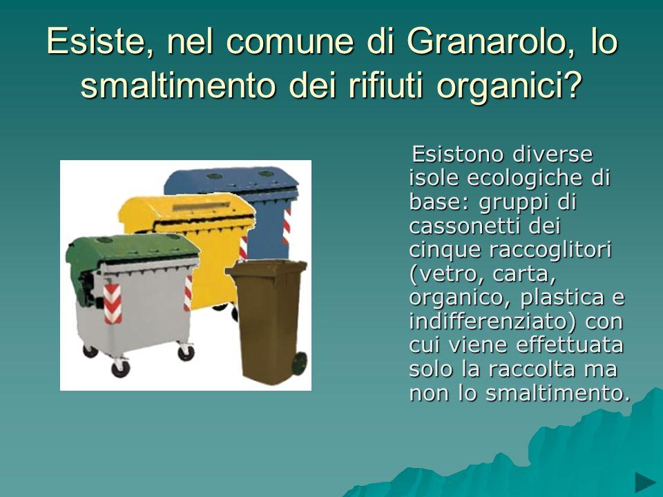 Esiste, nel comune di Granarolo, lo smaltimento dei rifiuti organici? Esistono diverse isole ecologiche di base: gruppi di cassonetti dei cinque racco