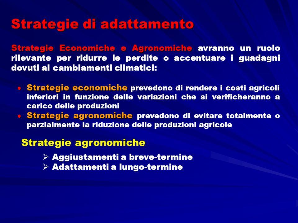 Strategie di adattamento Strategie agronomiche Aggiustamenti a breve-termine Adattamenti a lungo-termine Strategie Economiche e Agronomiche Strategie