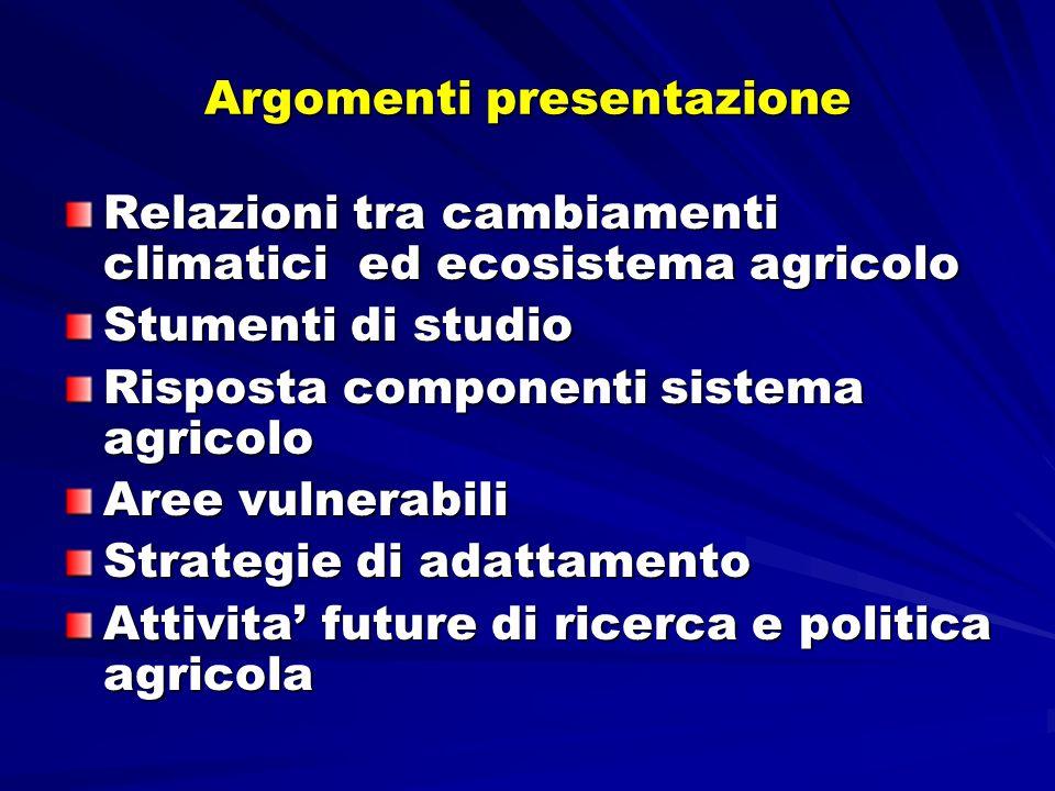 Argomenti presentazione Relazioni tra cambiamenti climatici ed ecosistema agricolo Stumenti di studio Risposta componenti sistema agricolo Aree vulner