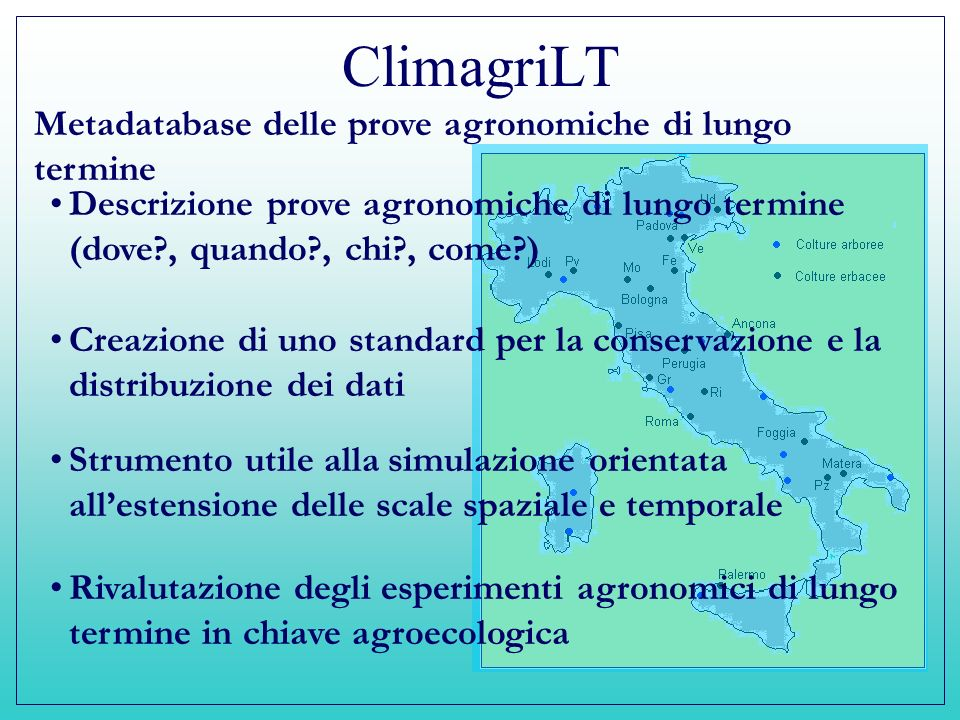 ClimagriLT Attuale consistenza 12 esperimenti di lungo termine catalogati Descritta la storia di 730 parcelle.