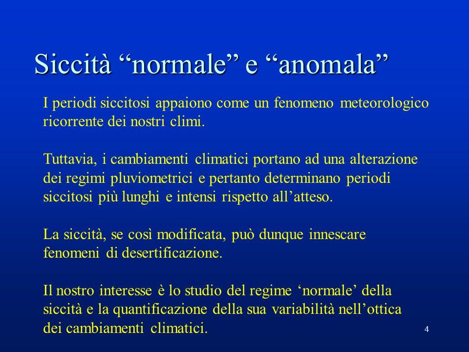 4 Siccità normale e anomala I periodi siccitosi appaiono come un fenomeno meteorologico ricorrente dei nostri climi.