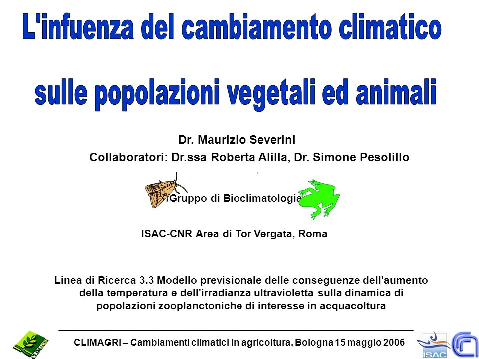 ISAC-CNR Area di Tor Vergata, Roma CLIMAGRI – Cambiamenti climatici in agricoltura, Bologna 15 maggio 2006 Dr. Maurizio Severini Gruppo di Bioclimatol