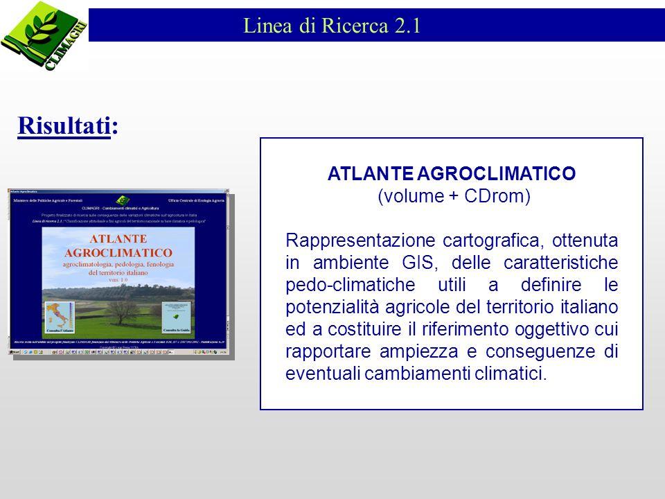 Linea di Ricerca 2.1 Risultati: ATLANTE AGROCLIMATICO (volume + CDrom) Rappresentazione cartografica, ottenuta in ambiente GIS, delle caratteristiche