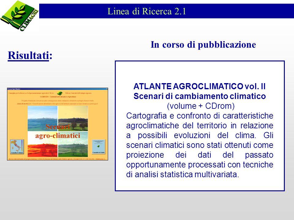Linea di Ricerca 2.1 In corso di pubblicazione ATLANTE AGROCLIMATICO vol. II Scenari di cambiamento climatico (volume + CDrom) Cartografia e confronto