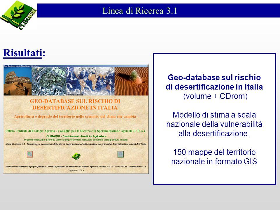 Linea di Ricerca 3.1 Risultati: Geo-database sul rischio di desertificazione in Italia (volume + CDrom) Modello di stima a scala nazionale della vulne